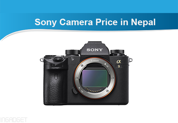 Here In This Article We Have Gathered The List Of All Available Sony Camera Price Nepal Alongside Their Full Specifications And Key Features